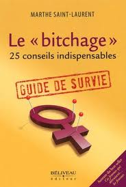 Le bitchage: Guide de survie par Marthe Saint-Laurent